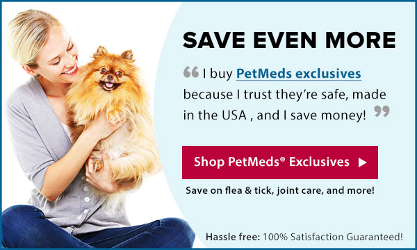 I buy PetMeds exclusives..they save me money!