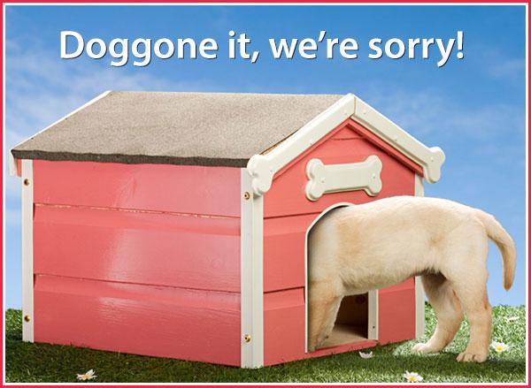 Doggone it, we're sorry!